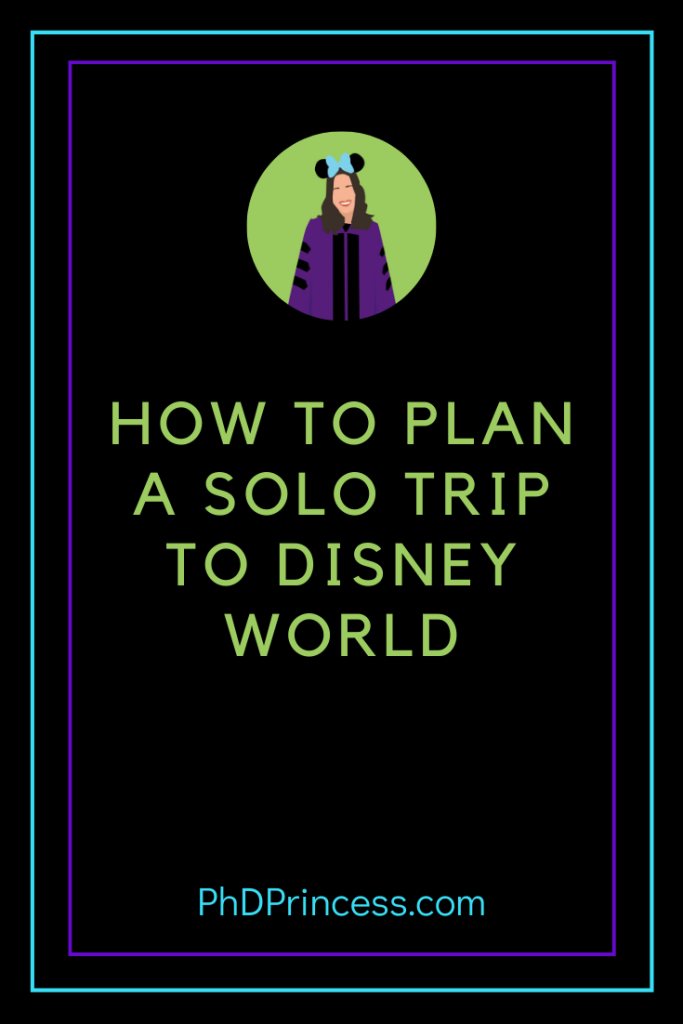 Planning a Solo Trip to Walt Disney World? Here's My Tips - The PhD Princess