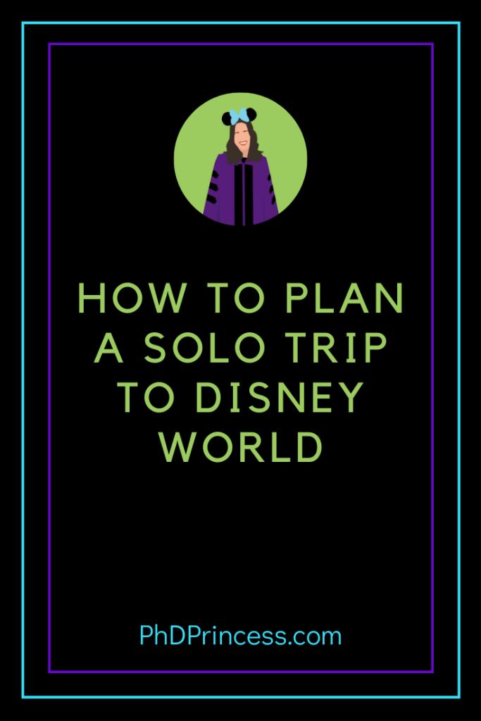 How to Plan a Solo Trip to Walt Disney World - The PhD Princess