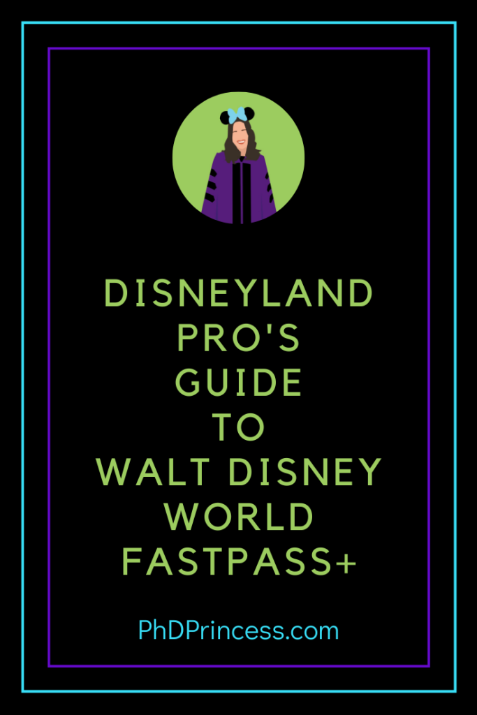 Disneyland Pro's Guide to Walt Disney World FastPass+ - The PhD Princess